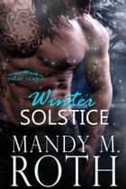 Winter Solstice - An Immortal Highlander Novella ebook by Mandy M. Roth