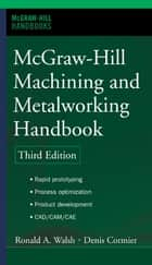 McGraw-Hill Machining and Metalworking Handbook ebook by Cormier