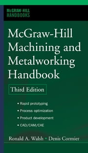 McGraw-Hill Machining and Metalworking Handbook ebook by Denis Cormier