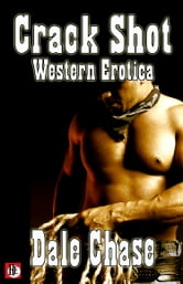 Crack Shot: Western Erotica ebook by Dale Chase