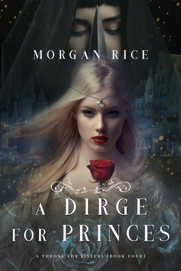 A Dirge for Princes (A Throne for Sisters—Book Four) ebook by Morgan Rice