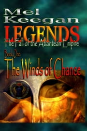 Legends: The Fall of the Atlantean Empire; Book 1 - The Winds of Chance ebook by Mel Keegan