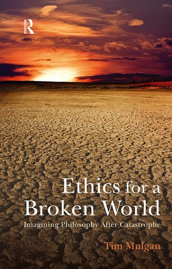 Ethics for a Broken World - Imagining Philosophy After Catastrophe ebook by Tim Mulgan
