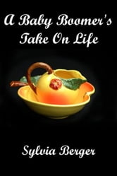 A Baby Boomer's Take on Life ebook by Sylvia Berger