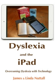 Dyslexia and the iPad: Overcoming Dyslexia with Technology ebook by James Nuttall