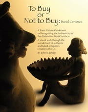 To Buy or Not to Buy: - Burial Ceramics ebook by John R. Jordan