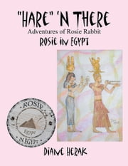 """Hare"" 'n There Adventures of Rosie Rabbit - Rosie in Egypt ebook by Diane Herak"