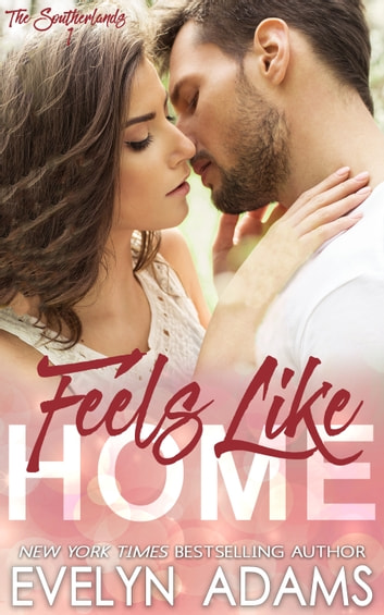 Feels Like Home - A Southerland Family Contemporary Romance ebook by Evelyn Adams