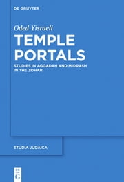 Temple Portals - Studies in Aggadah and Midrash in the Zohar ebook by Oded Yisraeli,Liat Keren