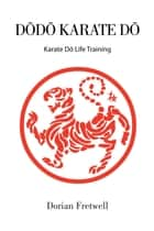 DŌDŌ KARATE DŌ - Karate Dō Life Training ebook by Dorian Fretwell