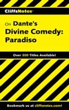 CliffsNotes on Dante's Divine Comedy-III Paradiso ebook by Harold M Priest