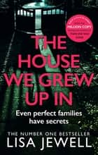 The House We Grew Up In - From the number one bestselling author of The Family Upstairs ebook by Lisa Jewell