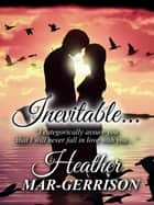 Inevitable... ebook by Heather Mar-Gerrison