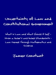 Uncertainty of Law and Constitutional Government ebook by James Constant
