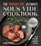 The Instant Pot® Ultimate Sous Vide Cookbook - 100 No-Pressure Recipes for Perfect Meals Every Time ebook by Jason Logsdon