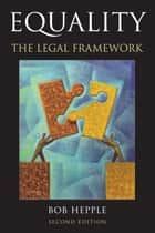 Equality - The Legal Framework ebook by Sir Bob Hepple