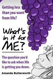 What's in It for Me?: The Question You'd Like to Ask When Life Is Getting You Down. ebook by Amanda Butterworth