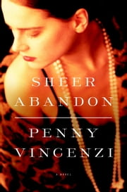 Sheer Abandon - A Novel ebook by Penny Vincenzi