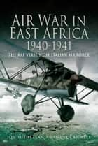 Air War in East Africa 1940-41 - The RAF Versus the Italian Air Force eBook by Jon   Sutherland, Diane  Canwell