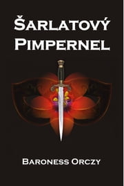 Šarlatový Pimpernel - The Scarlet Pimpernel. Czech edition ebook by Baroness Orczy