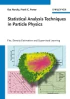Statistical Analysis Techniques in Particle Physics - Fits, Density Estimation and Supervised Learning ebook by Ilya Narsky, Frank C. Porter