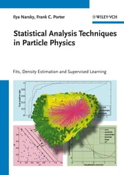 Statistical Analysis Techniques in Particle Physics - Fits, Density Estimation and Supervised Learning ebook by Ilya Narsky,Frank C. Porter