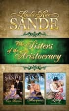 The Sisters of the Aristocracy: Boxed Set ebook by