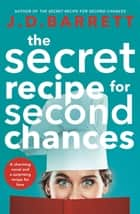 The Secret Recipe for Second Chances - A charming novel of second chances, delicious recipes and love ebook by J.D. Barrett