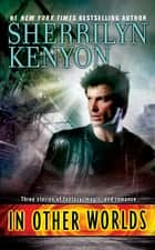 In Other Worlds ebook by Sherrilyn Kenyon