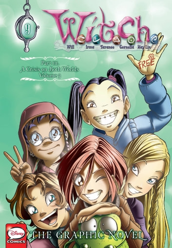 W.I.T.C.H.: The Graphic Novel, Part III. A Crisis on Both Worlds, Vol. 3 ebook by Disney