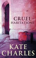 Cruel Habitations ebook by Kate Charles