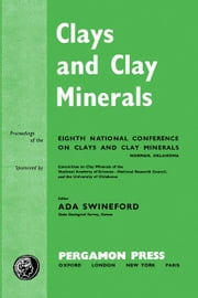 Clays and Clay Minerals: Proceedings of the Eighth National Conference on Clays and Clay Minerals ebook by Swineford, Ada