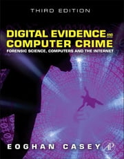 Digital Evidence and Computer Crime - Forensic Science, Computers, and the Internet ebook by Eoghan Casey