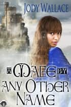 A Mage by Any Other Name ebook by Jody Wallace