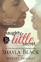 Naughty Little Secret ebook by Shayla Black, Shelley Bradley