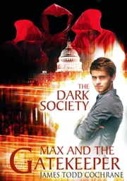 The Dark Society (Max and the Gatekeeper Book IV) ebook by James Todd Cochrane