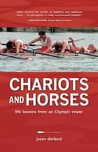 Chariots and Horses: Life Lessons from an Olympic Rower ebook by Jason Dorland