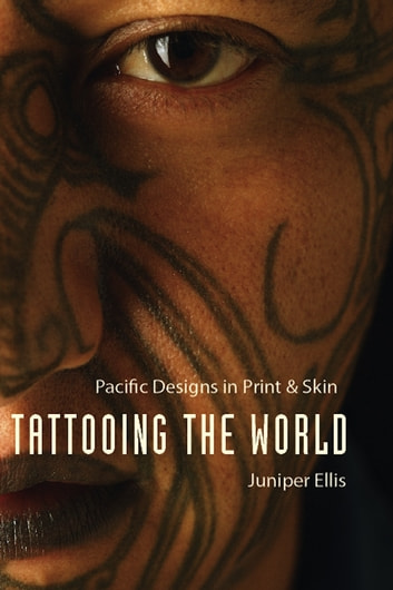 Tattooing the World - Pacific Designs in Print and Skin ebook by Juniper Ellis