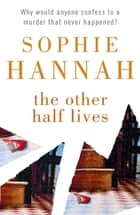 The Other Half Lives - Culver Valley Crime Book 4 ebook by Sophie Hannah