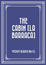 The Cabin [La barraca] ebook by Vicente Blasco Ibáñez