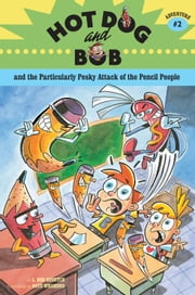Hot Dog and Bob and the Particularly Pesky Attack of the Pencil People - Adventure #2 ebook by L. Bob Rovetch,Dave Whamond