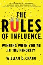 The Rules of Influence - Winning When You're in the Minority ebook by William Crano