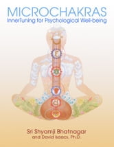 Microchakras - InnerTuning for Psychological Well-being ebook by Sri Shyamji Bhatnagar,David Isaacs, Ph.D.