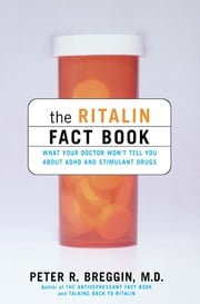 The Ritalin Fact Book - What Your Doctor Won't Tell You About Adhd And Stimulant Drugs ebook by M.D. Peter Breggin