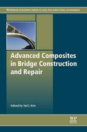 Advanced Composites in Bridge Construction and Repair ebook by Yail Jimmy Kim