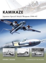 Kamikaze: Japanese Special Attack Weapons 1944-45 ebook by Steven Zaloga,Ian Palmer