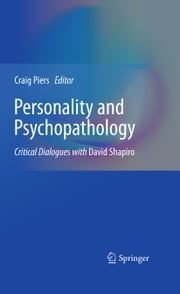 Personality and Psychopathology - Critical Dialogues with David Shapiro ebook by Craig Piers