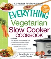 The Everything Vegetarian Slow Cooker Cookbook: Includes Tofu Noodle Soup, Fajita Chili, Chipotle Black Bean Salad, Mediterranean Chickpeas, Hot Fudge Fondue …and hundreds more! ebook by Amy Snyder,Snyder