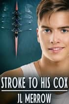 Stroke to His Cox ebook by JL Merrow