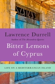 Bitter Lemons of Cyprus - Life on a Mediterranean Island ebook by Kobo.Web.Store.Products.Fields.ContributorFieldViewModel